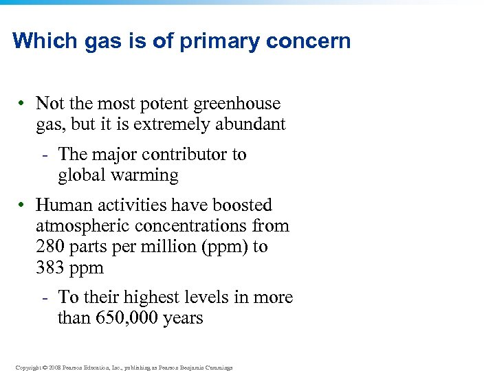 Which gas is of primary concern • Not the most potent greenhouse gas, but