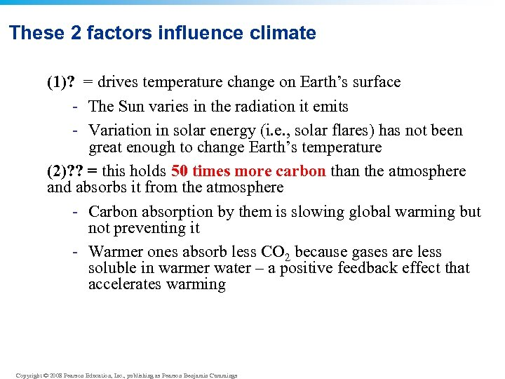 These 2 factors influence climate (1)? = drives temperature change on Earth's surface -