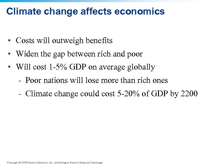 Climate change affects economics • Costs will outweigh benefits • Widen the gap between