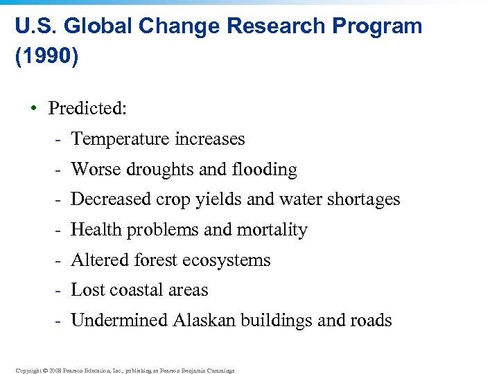U. S. Global Change Research Program (1990) • Predicted: - Temperature increases - Worse