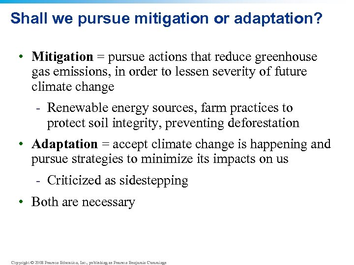 Shall we pursue mitigation or adaptation? • Mitigation = pursue actions that reduce greenhouse