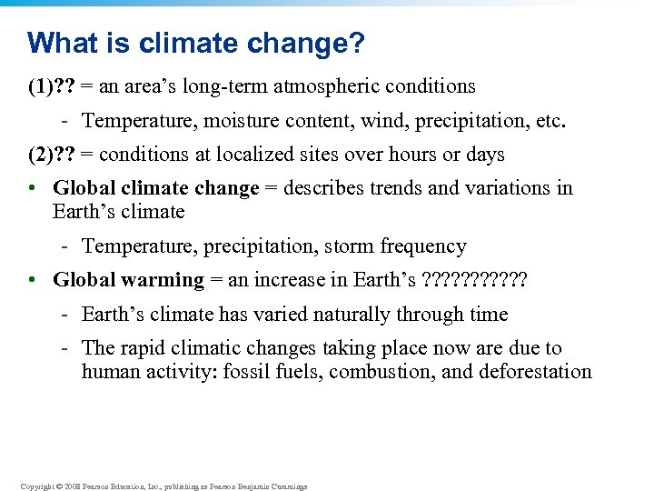 What is climate change? (1)? ? = an area's long-term atmospheric conditions - Temperature,
