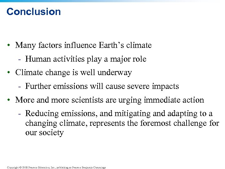 Conclusion • Many factors influence Earth's climate - Human activities play a major role