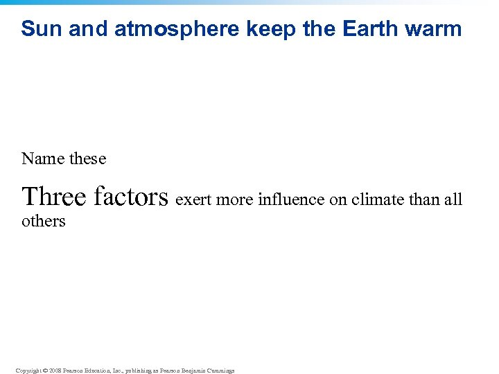Sun and atmosphere keep the Earth warm Name these Three factors exert more influence