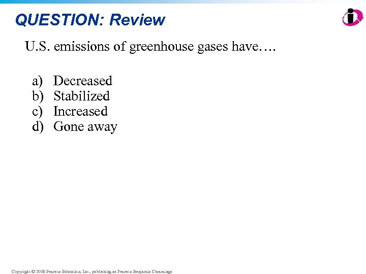 QUESTION: Review U. S. emissions of greenhouse gases have…. a) b) c) d) Decreased