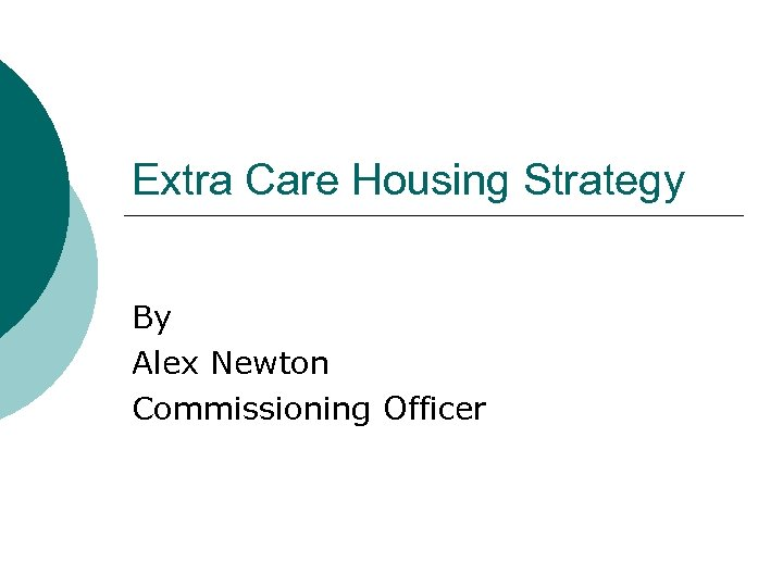 Extra Care Housing Strategy By Alex Newton Commissioning Officer