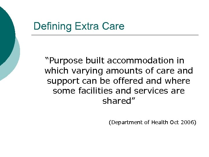 "Defining Extra Care ""Purpose built accommodation in which varying amounts of care and support"