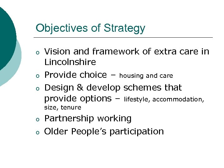 Objectives of Strategy o o o Vision and framework of extra care in Lincolnshire