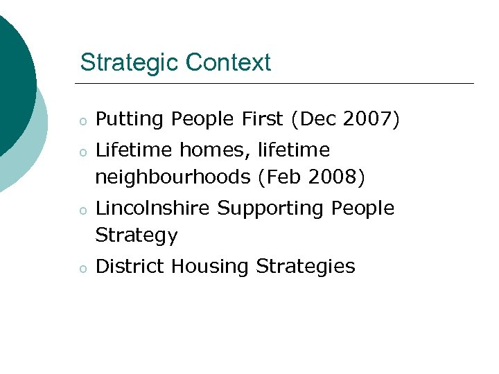 Strategic Context o Putting People First (Dec 2007) o Lifetime homes, lifetime neighbourhoods (Feb