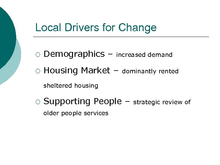Local Drivers for Change ¡ Demographics – ¡ Housing Market – increased demand dominantly