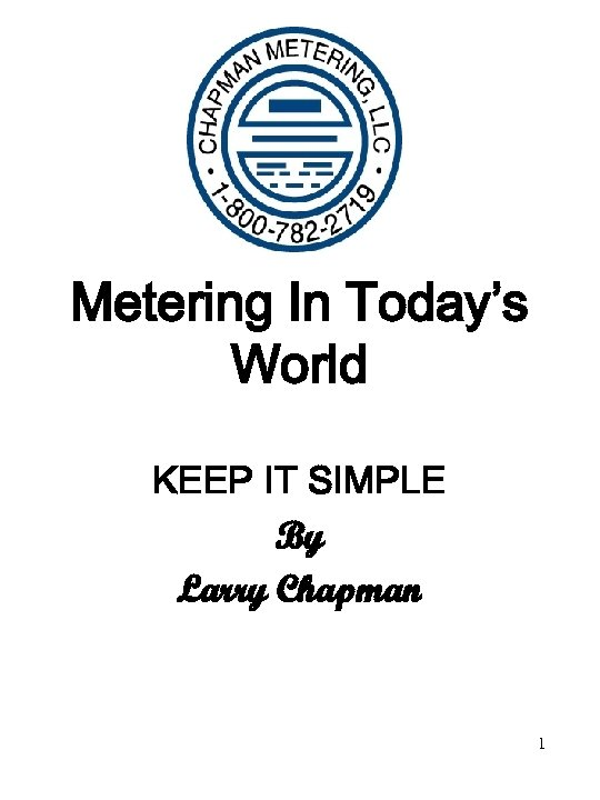 Metering In Today's World KEEP IT SIMPLE By Larry Chapman 1