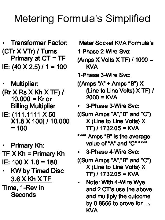 Metering Formula's Simplified • Transformer Factor: (CTr X VTr) / Turns Primary at CT