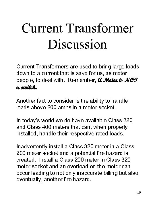 Current Transformer Discussion Current Transformers are used to bring large loads down to a