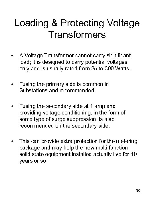Loading & Protecting Voltage Transformers • A Voltage Transformer cannot carry significant load; it