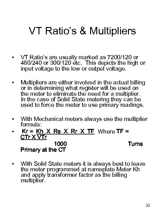VT Ratio's & Multipliers • • • • • VT Ratio's are usually marked