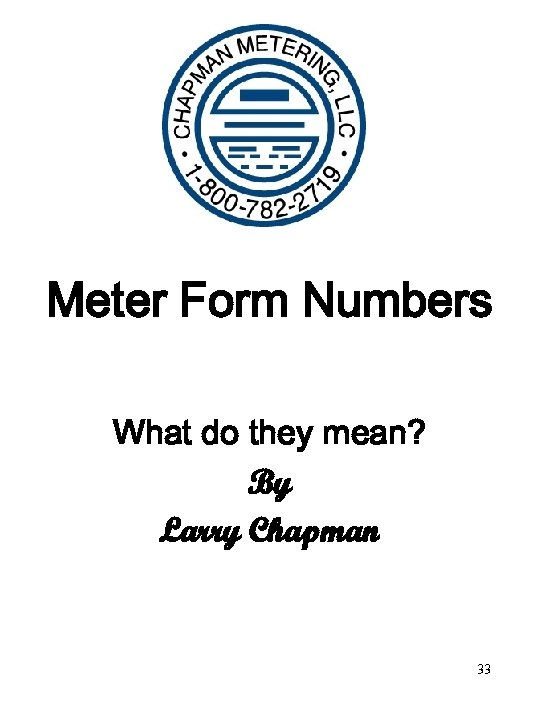 Meter Form Numbers What do they mean? By Larry Chapman 33