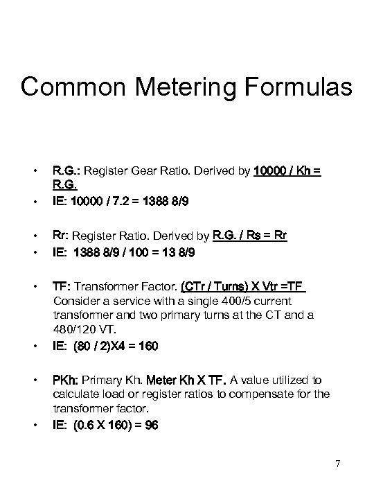 Common Metering Formulas • • R. G. : Register Gear Ratio. Derived by 10000