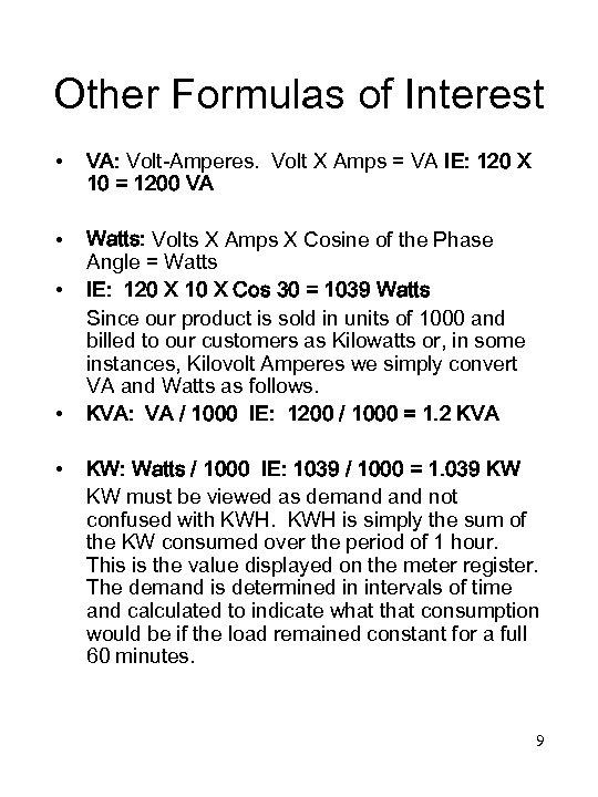 Other Formulas of Interest • VA: Volt-Amperes. Volt X Amps = VA IE: 120