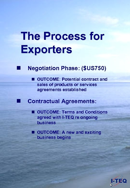 The Process for Exporters n Negotiation Phase: ($US 750) n OUTCOME: Potential contract and