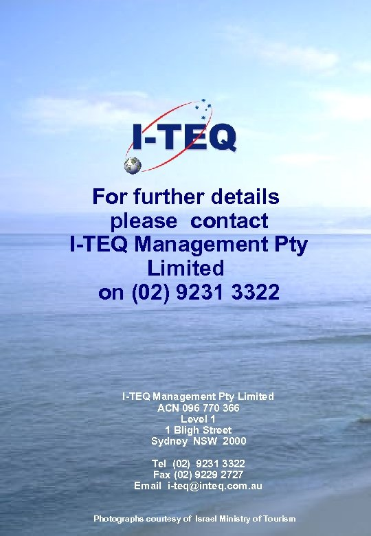 For further details please contact I-TEQ Management Pty Limited on (02) 9231 3322 I-TEQ