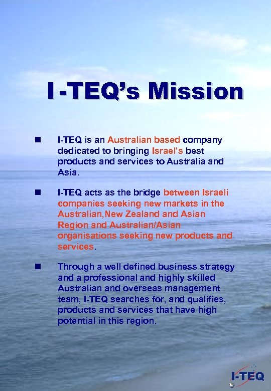 I -TEQ's Mission n I-TEQ is an Australian based company dedicated to bringing Israel's