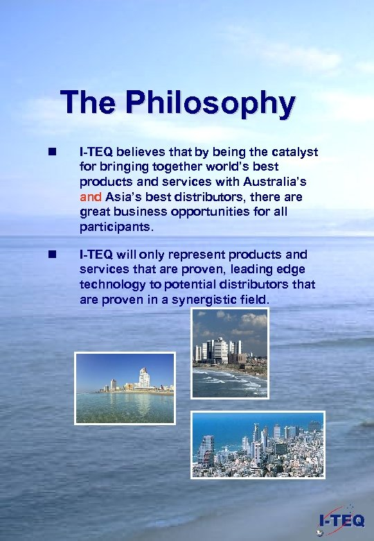 The Philosophy n I-TEQ believes that by being the catalyst for bringing together world's