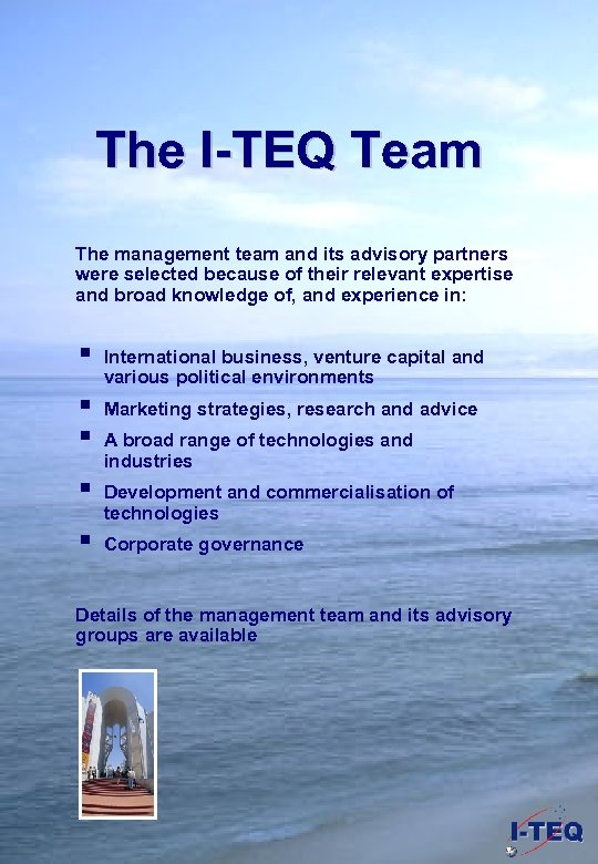 The I-TEQ Team The management team and its advisory partners were selected because of