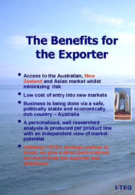 The Benefits for the Exporter § Access to the Australian, New Zealand Asian market