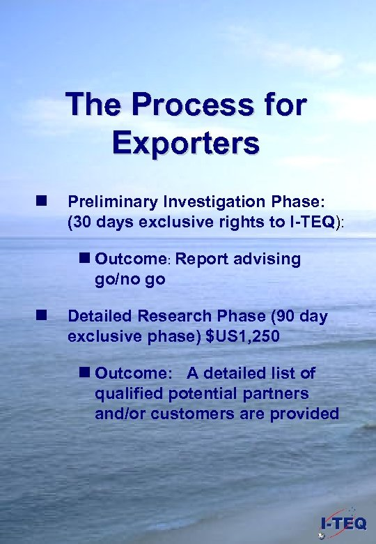 The Process for Exporters n Preliminary Investigation Phase: (30 days exclusive rights to I-TEQ):