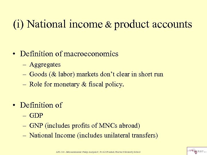 (i) National income & product accounts • Definition of macroeconomics – Aggregates – Goods