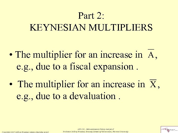 Part 2: KEYNESIAN MULTIPLIERS • The multiplier for an increase in e. g. ,