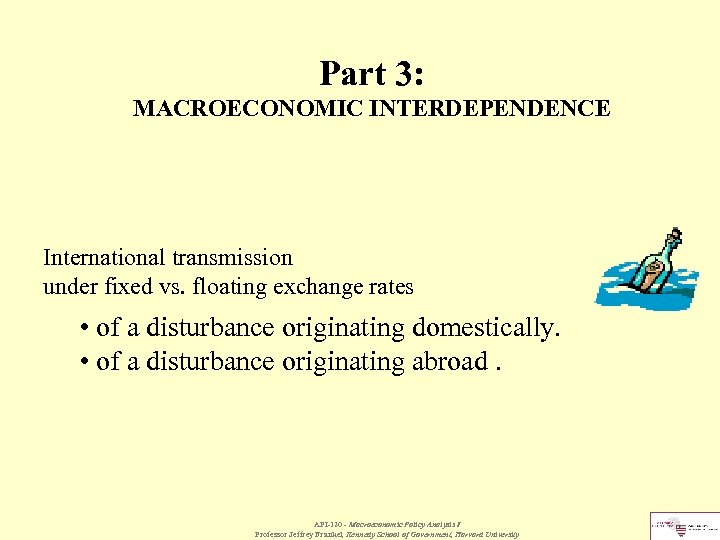 Part 3: MACROECONOMIC INTERDEPENDENCE International transmission under fixed vs. floating exchange rates • of