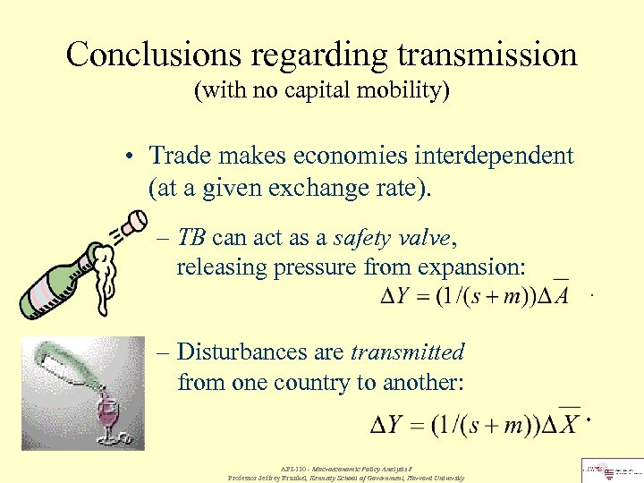 Conclusions regarding transmission (with no capital mobility) • Trade makes economies interdependent (at a
