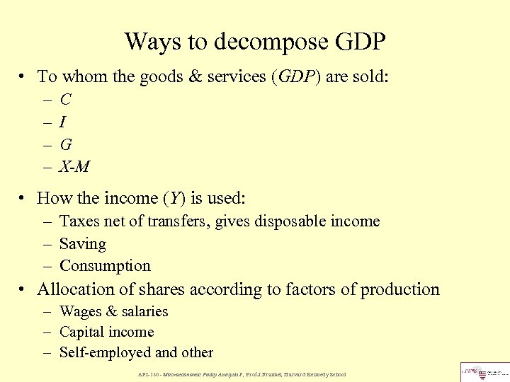 Ways to decompose GDP • To whom the goods & services (GDP) are sold: