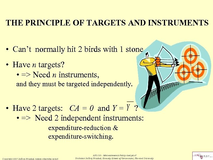 THE PRINCIPLE OF TARGETS AND INSTRUMENTS • Can't normally hit 2 birds with 1