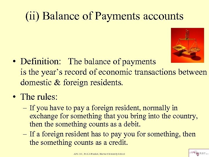 (ii) Balance of Payments accounts • Definition: The balance of payments is the year's