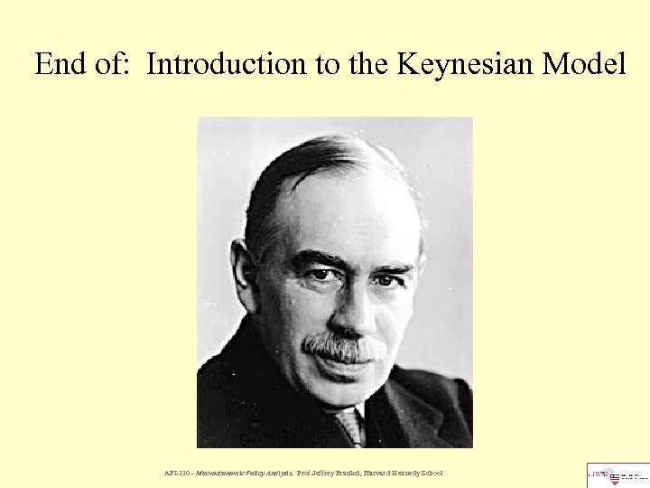 End of: Introduction to the Keynesian Model API-120 - Macroeconomic Policy Analysis, Prof. Jeffrey