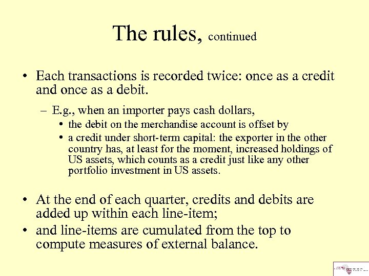 The rules, continued • Each transactions is recorded twice: once as a credit and