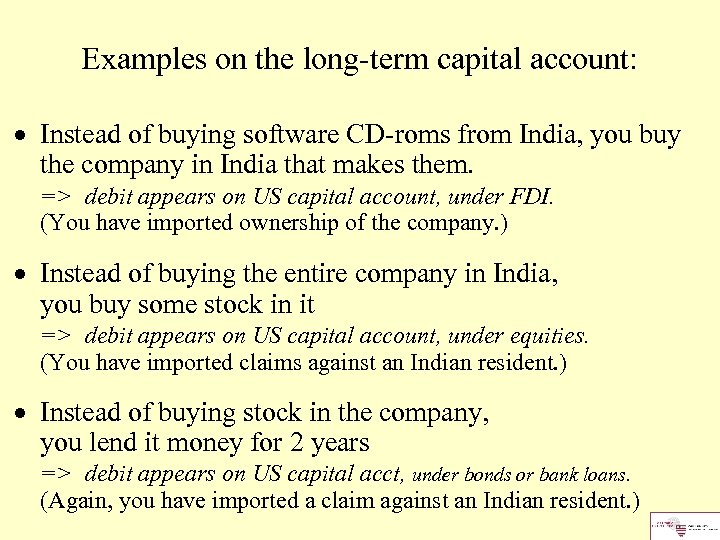 Examples on the long-term capital account: Instead of buying software CD-roms from India, you