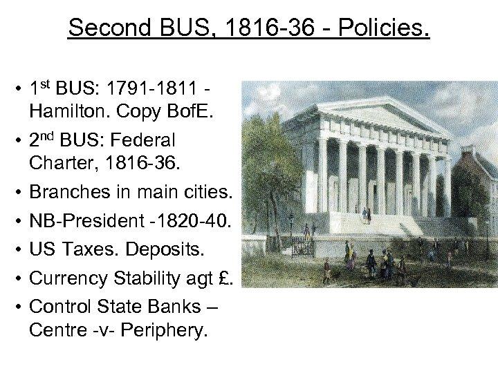 Second BUS, 1816 -36 - Policies. • 1 st BUS: 1791 -1811 Hamilton. Copy
