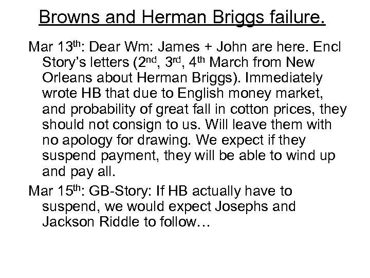 Browns and Herman Briggs failure. Mar 13 th: Dear Wm: James + John are