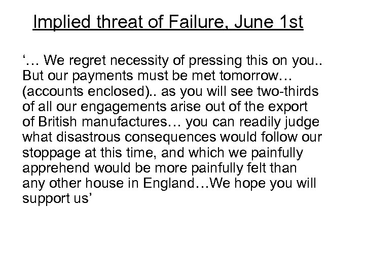 Implied threat of Failure, June 1 st '… We regret necessity of pressing this