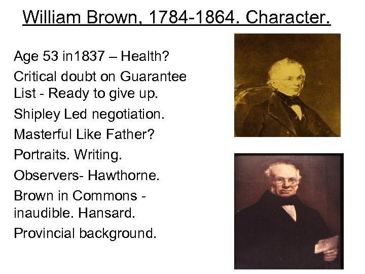 William Brown, 1784 -1864. Character. Age 53 in 1837 – Health? Critical doubt on