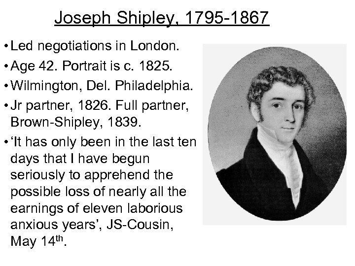 Joseph Shipley, 1795 -1867 • Led negotiations in London. • Age 42. Portrait is