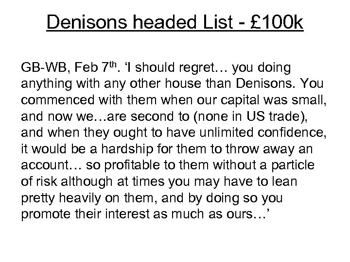 Denisons headed List - £ 100 k GB-WB, Feb 7 th. 'I should regret…