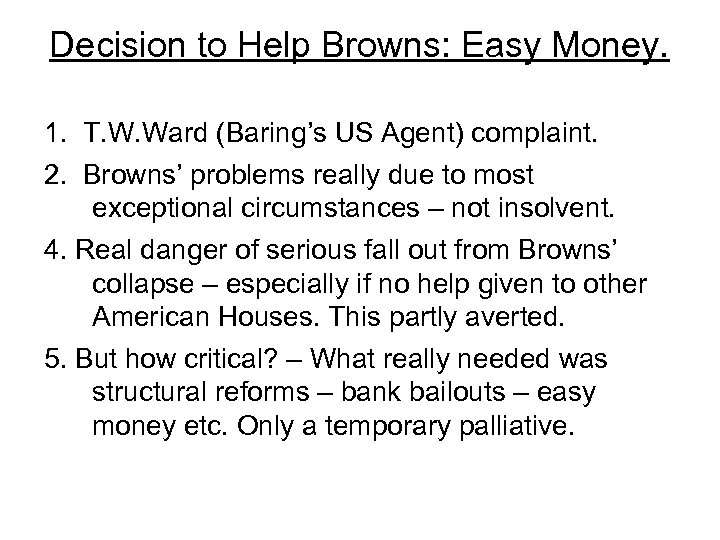 Decision to Help Browns: Easy Money. 1. T. W. Ward (Baring's US Agent) complaint.