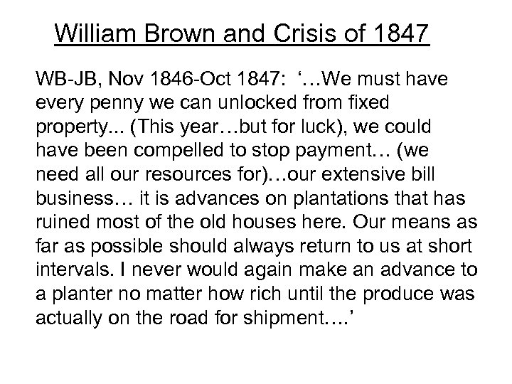William Brown and Crisis of 1847 WB-JB, Nov 1846 -Oct 1847: '…We must have