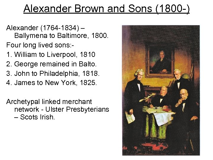 Alexander Brown and Sons (1800 -) Alexander (1764 -1834) – Ballymena to Baltimore, 1800.