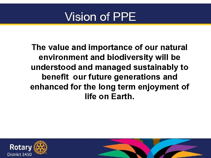 Vision of PPE The value and importance of our natural environment and biodiversity will