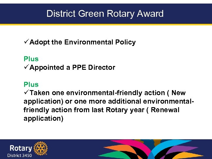 District Green Rotary Award üAdopt the Environmental Policy Plus üAppointed a PPE Director Plus